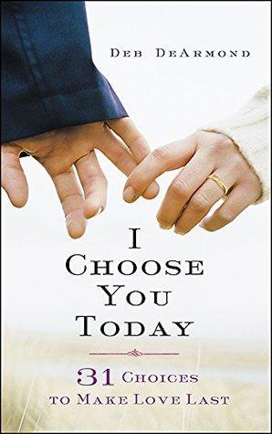 I Choose You TodaybyDeb DeArmond